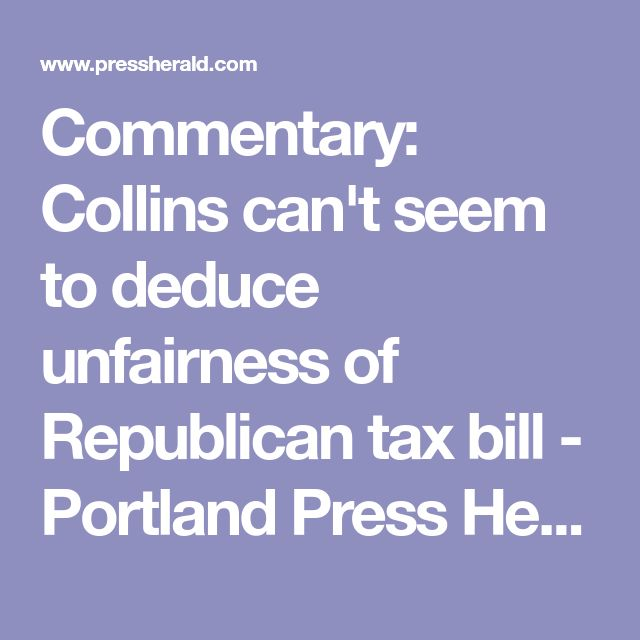 Commentary: Collins can't seem to deduce unfairness of Republican tax bill - Portland Press Herald