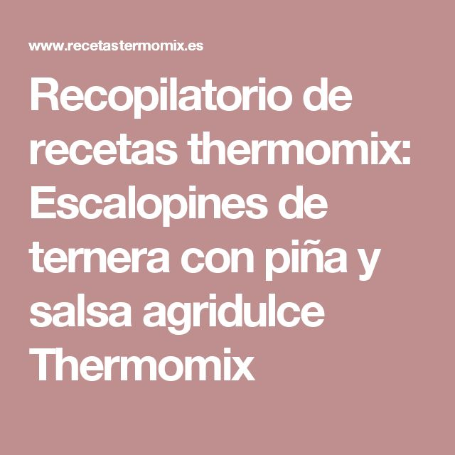 Recopilatorio de recetas thermomix: Escalopines de ternera con piña y salsa agridulce Thermomix