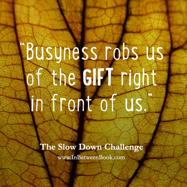 """""""Busyness robs us of the GIFT right in front of us."""" #quote"""