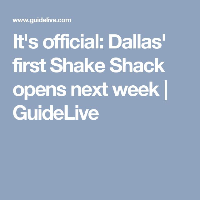 It's official: Dallas' first Shake Shack opens next week | GuideLive