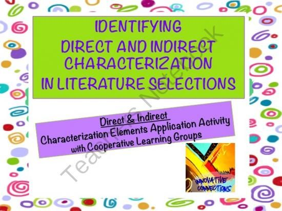 Identifying and Applying Direct and Indirect Characterization in Reading from Innovative Connections on TeachersNotebook.com (7 pages)  - Use in Small Groups (Literature Circles) or for an Independent Activity for Novels or Short Stories. This can be done as whole group too!