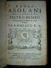 DEGLI ASOLANI DEL CARDINAL PIETRO BEMBO - tradotti da Lamiaco P. A. VENEZIA 1743