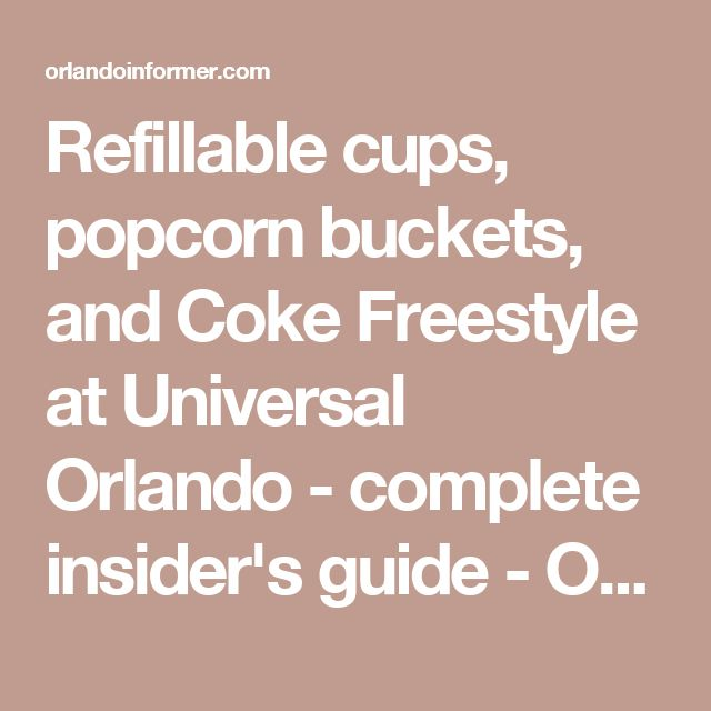 Refillable cups, popcorn buckets, and Coke Freestyle at Universal Orlando - complete insider's guide - Orlando Informer
