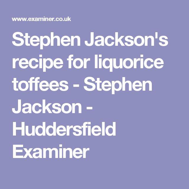 Stephen Jackson's recipe for liquorice toffees - Stephen Jackson - Huddersfield Examiner