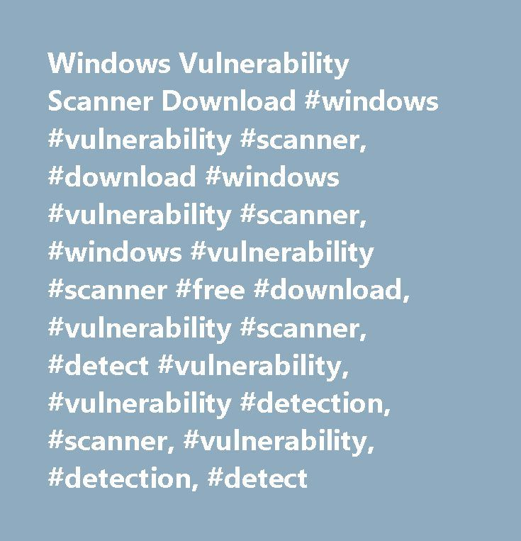 Windows Vulnerability Scanner Download #windows #vulnerability #scanner, #download #windows #vulnerability #scanner, #windows #vulnerability #scanner #free #download, #vulnerability #scanner, #detect #vulnerability, #vulnerability #detection, #scanner, #vulnerability, #detection, #detect…