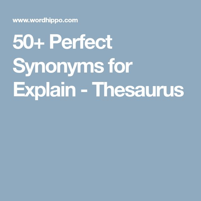 50+ Perfect Synonyms for Explain - Thesaurus