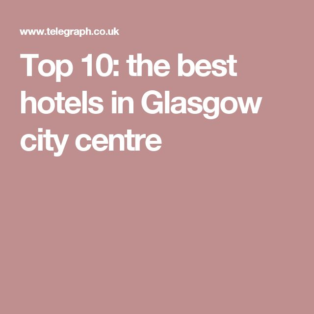 Top 10: the best hotels in Glasgow city centre