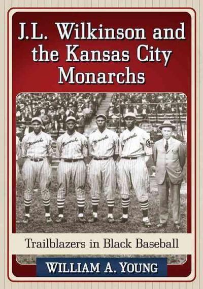J.l. Wilkinson and the Kansas City Monarchs: Trailblazers in Baseball