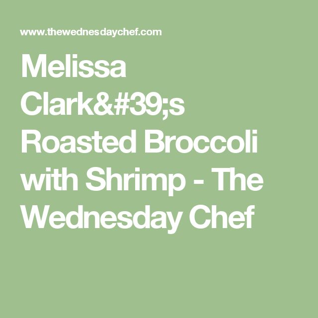 Melissa Clark's Roasted Broccoli with Shrimp - The Wednesday Chef