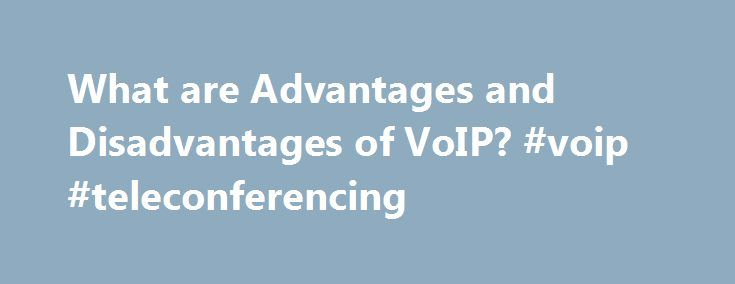 What are Advantages and Disadvantages of VoIP? #voip #teleconferencing http://italy.nef2.com/what-are-advantages-and-disadvantages-of-voip-voip-teleconferencing/  # To know what is VoIP Check out our article What is VoIp . A new technology is always developed to erase the drawbacks of the previous one but somewhere that too has its own setbacks. Let us find out What are Advantages and Disadvantages of a hosted VoIP service and VoIP as a whole. Advantages of VoIP: VoIP phone service providers…