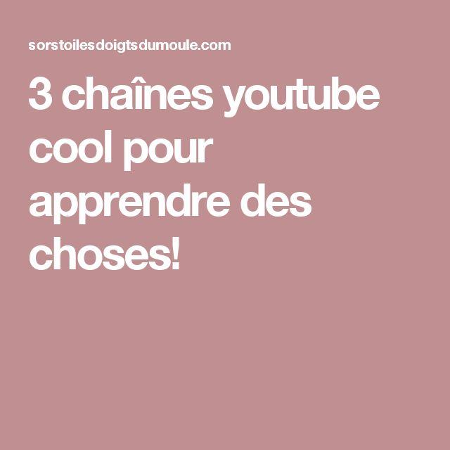 3 chaînes youtube cool pour apprendre des choses!