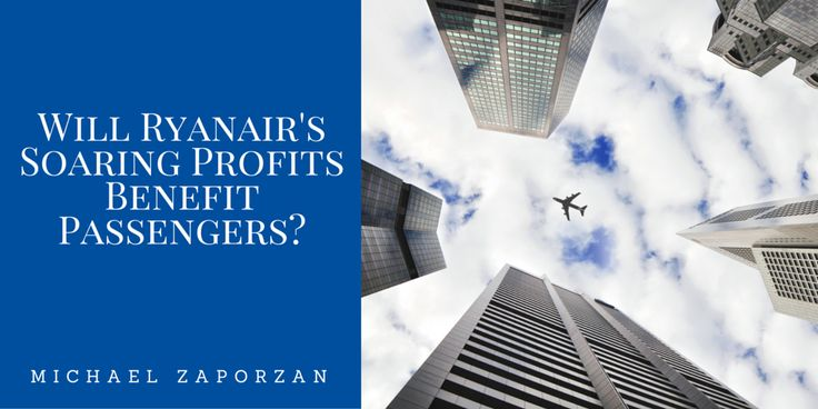 Will Ryanair's Soaring Profits Benefit Passengers? by Michael Zaporzan
