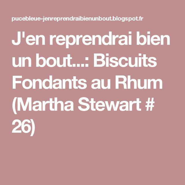 J'en reprendrai bien un bout...: Biscuits Fondants au Rhum (Martha Stewart # 26)