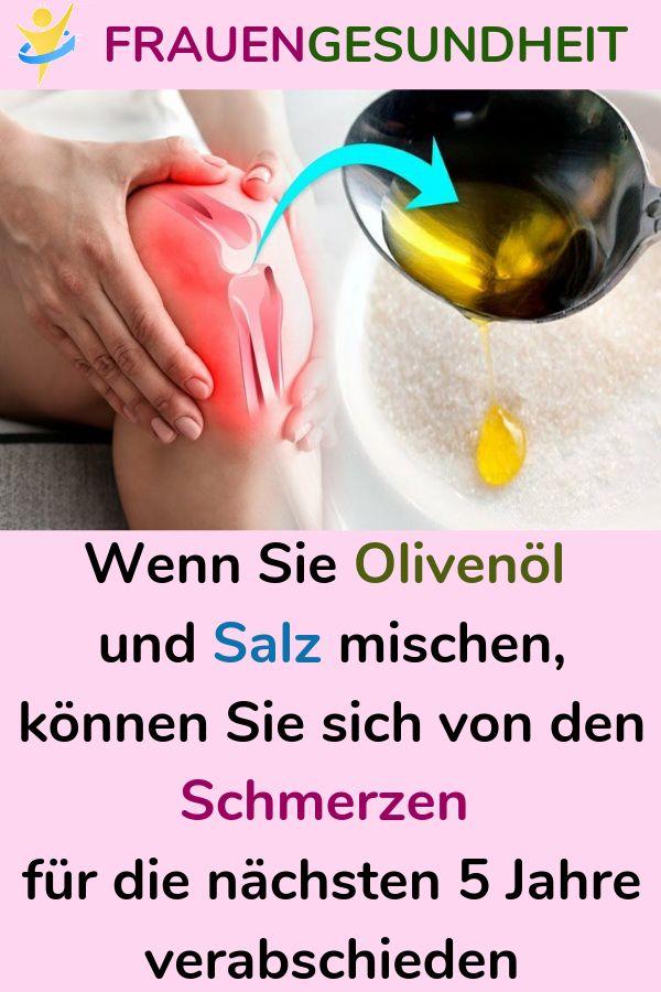 Wenn Sie Olivenöl und Salz mischen, können Sie sich von den Schmerzen für die nächsten 5 Jahre verab
