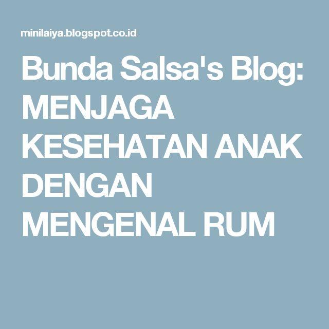 Bunda Salsa's Blog: MENJAGA KESEHATAN ANAK DENGAN MENGENAL RUM