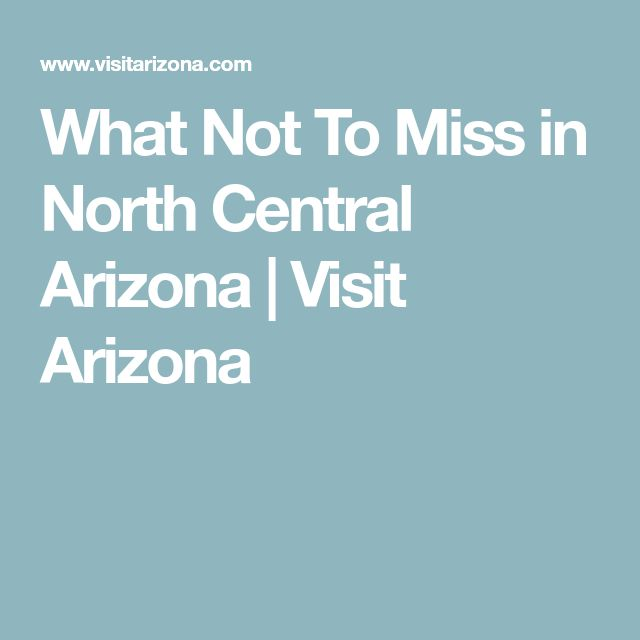 What Not To Miss in North Central Arizona | Visit Arizona