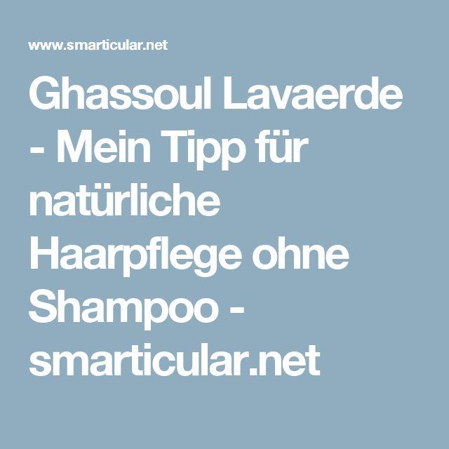 Ghassoul Lavaerde - Mein Tipp für natürliche Haarpflege ohne Shampoo - smarticular.net