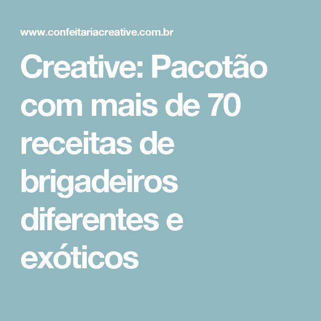 Creative: Pacotão com mais de 70 receitas de brigadeiros diferentes e exóticos