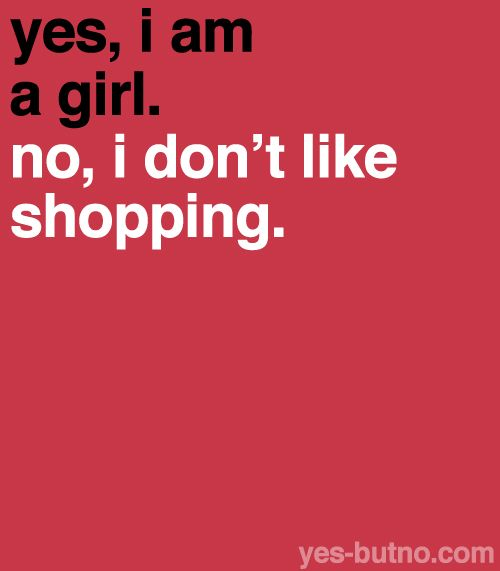Hehe. This was me, back when I was a kid! I do like it a bit more now, but I used to HATE it. While all of my friends would beg their moms to take them to the mall, my mom would have to drag me to the mall. lol!