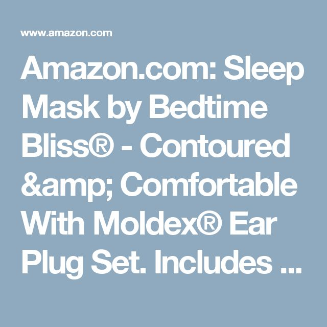 Amazon.com: Sleep Mask by Bedtime Bliss® - Contoured & Comfortable With Moldex® Ear Plug Set. Includes Carry Pouch for Eye Mask and Ear Plugs - Great for Travel, Shift Work & Meditation (Black): Health & Personal Care