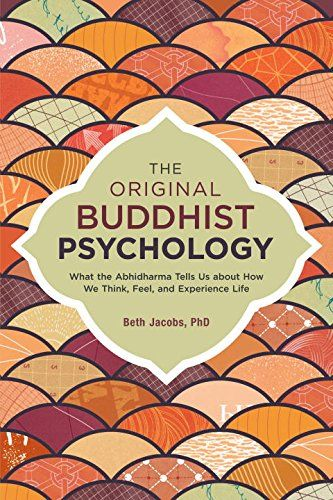 The Original Buddhist Psychology: What The Abhidharma Tells Us About How We Think Feel And Experience Life PDF