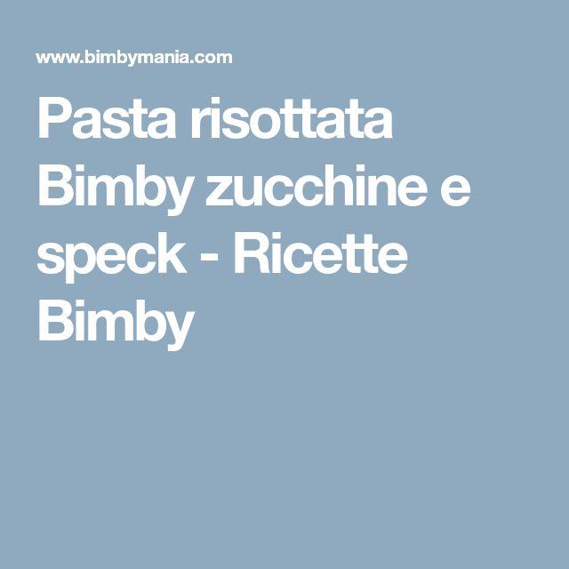 Pasta risottata Bimby zucchine e speck - Ricette Bimby