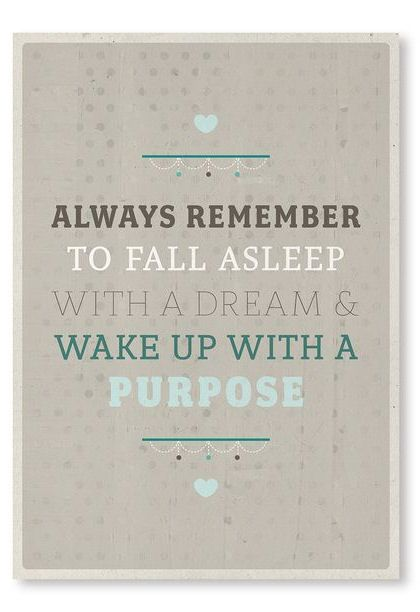 A dream and a purpose- I love this, my son and I always discuss what we will dream about when I tuck him in, he's nine and we've done this for years. It's fun, and it's good conversation for breakfast in the morning.