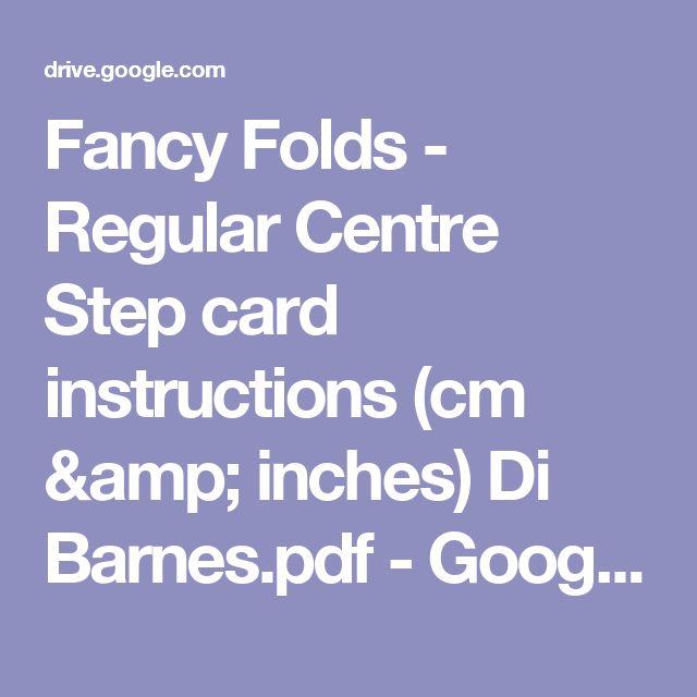 Fancy Folds - Regular Centre Step card instructions (cm & inches) Di Barnes.pdf - Google Drev