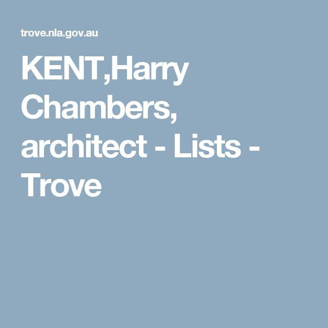 KENT,Harry Chambers, architect - Lists - Trove