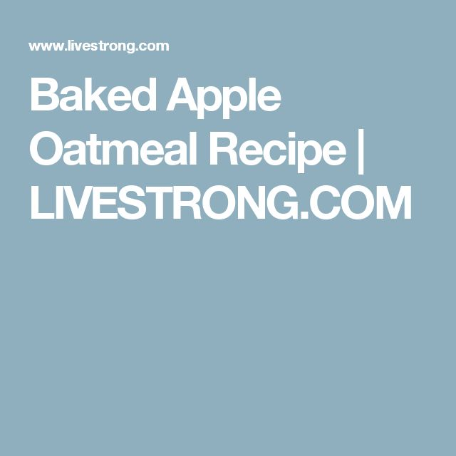 Baked Apple Oatmeal Recipe   LIVESTRONG.COM
