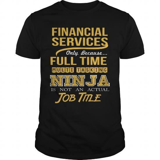 FINANCIAL SERVICES Only Because Full Time Multi Tasking NINJA Is Not An Actual Job Title T-Shirts, Hoodies, Sweatshirts, Tee Shirts (22.99$ ==► Shopping Now!)