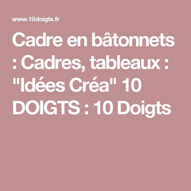 """Cadre en bâtonnets : Cadres, tableaux : """"Idées Créa"""" 10 DOIGTS : 10 Doigts"""