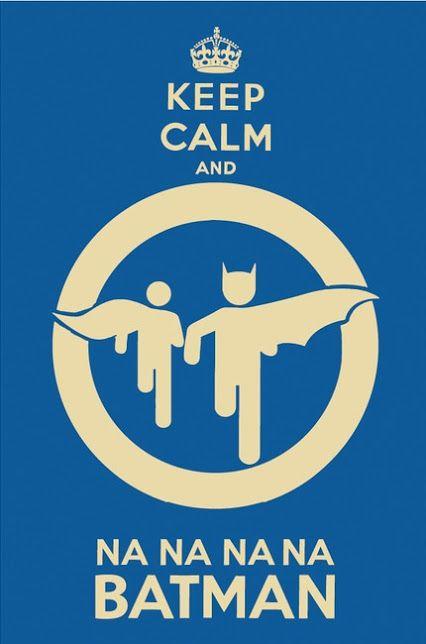 Keep Calm and Na Na Na Na Batman