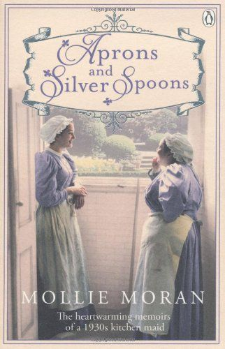 ~Aprons & Silver Spoons~ in the true story Aprons and Silver Spoons by Mollie Moran. I have not read but I like this cover. The pale color seems to go with vintage. Love the door, scene beyond the door and maids.
