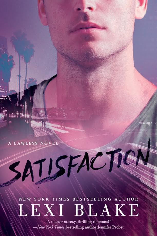 Satisfaction by Lexi Blake | Lawless, #2 | Release Date January 3rd, 2017 | Genres: Erotic Romance, Romantic Suspense