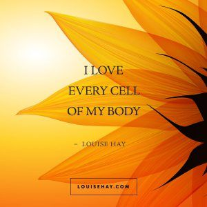 "Inspirational Quotes about healing | ""I love every cell of my body."" — Louise Hay"
