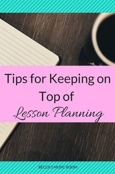 Tips for Keeping on Top of Lesson Planning. Schedule and tips so that your lesson plans are turned in on time! Help stay organized no matter what you teach: elementary school, middle school, high school, art, music, or pe! Becca's Music Room