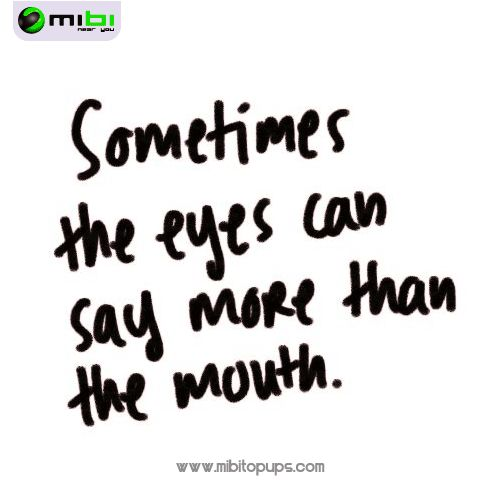Sometimes the eyes can say more... In Mibi, we want you to smile, we want to motivate you to get everything that you want and doing your life more easy Know us! www.mibitopups.com Mibi, Near you!