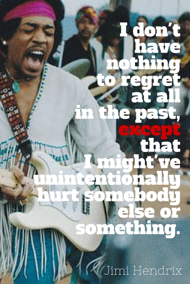 17 best images about jimi hendrix quotes picture of i don t have nothing to regret at all in the past except that