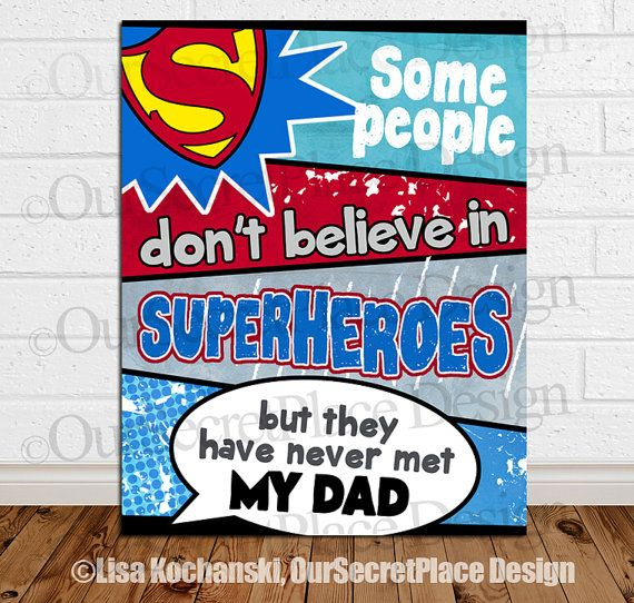 Some People Don't Believe Superheroes But They Have Never Met My Dad Superhero Card by OurSecretPlace on Etsy, $14.99 Printable, any size, and available in several Superhero characters.