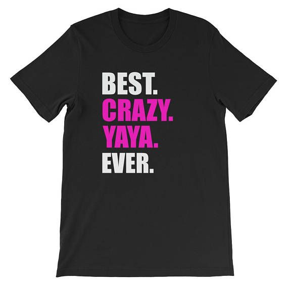 Best Crazy YaYa Ever, Grandma Grandmother, Birthday Gift, Grandparents Day, Mothers Day Premium Short-Sleeve Unisex T-Shirt This t-shirt is everything youve dreamed of and more. It feels soft and lightweight, with the right amount of stretch. Its comfortable and flattering for