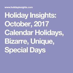 Holiday Insights: October, 2017 Calendar Holidays, Bizarre, Unique,   Special Days
