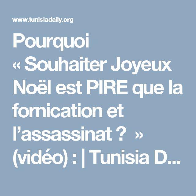 Pourquoi «Souhaiter Joyeux Noël est PIRE que la fornication et l'assassinat ? » (vidéo) : | Tunisia Daily