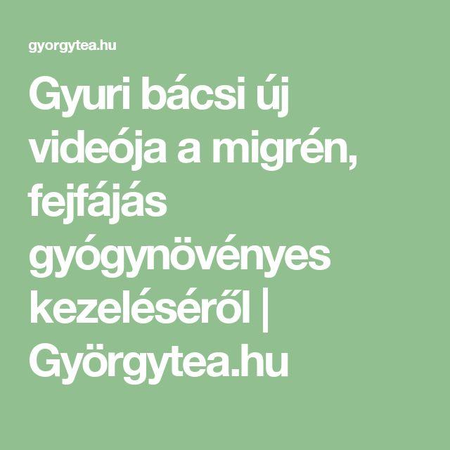 Gyuri bácsi új videója a migrén, fejfájás gyógynövényes kezeléséről | Györgytea.hu