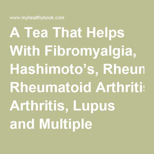 A Tea That Helps With Fibromyalgia, Hashimoto's, Rheumatoid Arthritis, Lupus and Multiple Sclerosis   My Healthy Book  