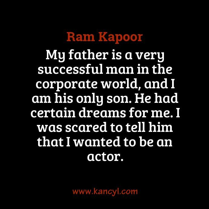 """""""My father is a very successful man in the corporate world, and I am his only son. He had certain dreams for me. I was scared to tell him that I wanted to be an actor."""", Ram Kapoor"""
