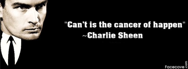 Can`t is the cancer of happen - Charlie Sheen - Facecove.com | Quotes Facebook Covers - Quotes Facebook Timeline Covers - Quotes FB Covers