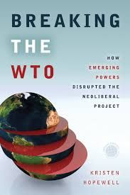 Book Review: Breaking the WTO: How Emerging Powers Disrupted the Neoliberal Project by Kristen Hopewel | LSE Review of Books