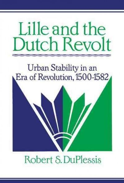 Lille and the Dutch Revolt: Urban Stability in an Era of Revolution, 1500-1582