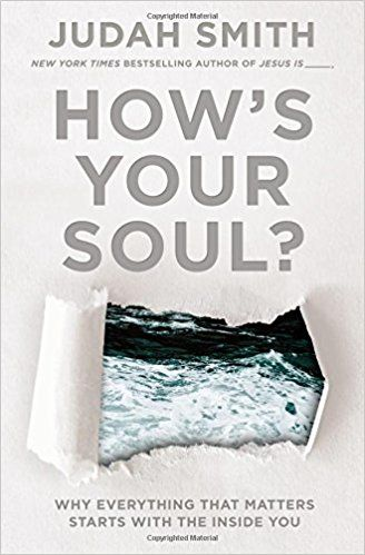 How's Your Soul?: Why Everything that Matters Starts with the Inside You: Judah Smith: 9780718039172: Amazon.com: Books
